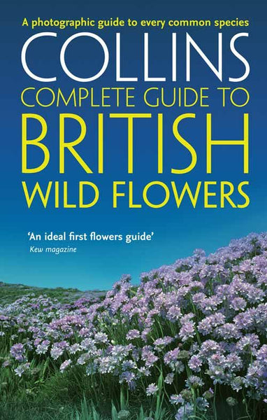 Collins Complete Guide - British Wild Flowers : A photographic guide to every common species