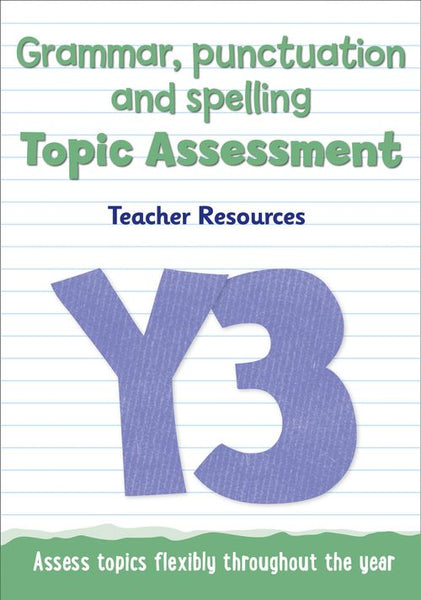 Topic Assessment - Year 3 Grammar, Punctuation and Spelling Topic Assessment : Teacher Resources - Online Download