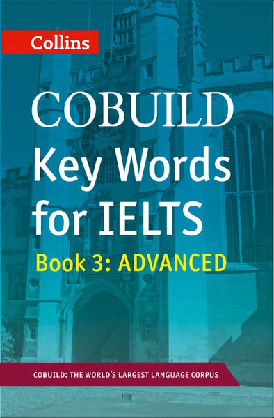 Collins English for IELTS - COBUILD Key Words for IELTS: Book 3 Advanced : IELTS 7+ (C1+)