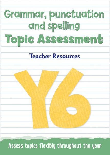 Topic Assessment - Year 6 Grammar, Punctuation and Spelling Topic Assessment : Teacher Resources - Online Download