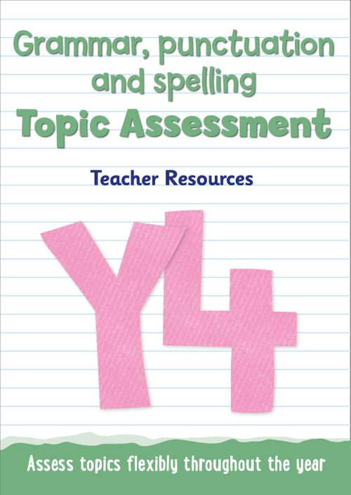 Topic Assessment - Year 4 Grammar, Punctuation and Spelling Topic Assessment : Teacher Resources - Online Download