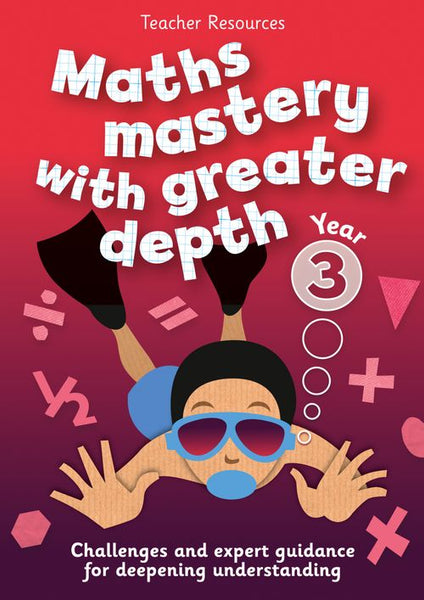 Maths Mastery with Greater Depth - Year 3 Maths Mastery with Greater Depth:Download edition