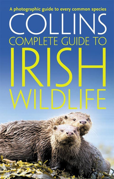 Collins Complete Guide - Collins Complete Irish Wildlife : Introduction by Derek Mooney