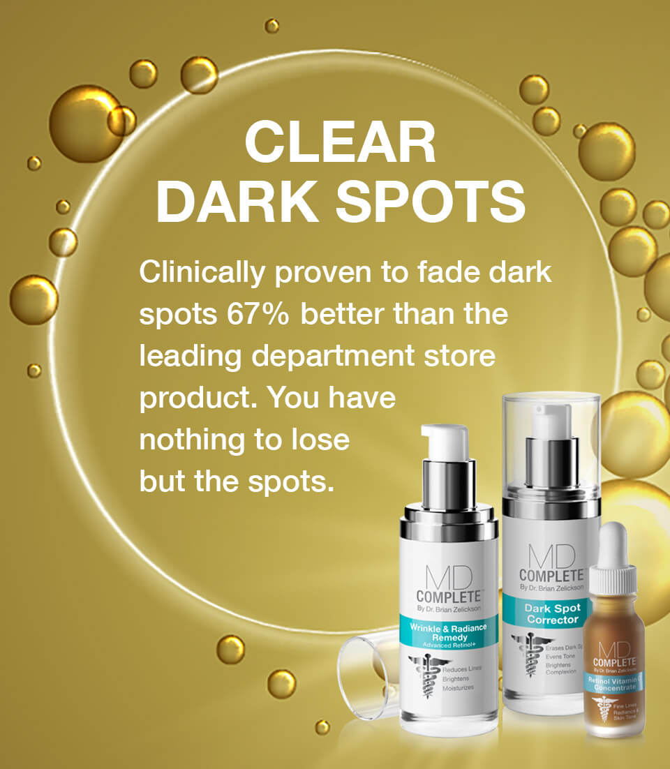 CLEAR DARK SPOTS. Clinically proven to fade dark spots 67% better than the leading department store product. You have nothing to lose but the spots.