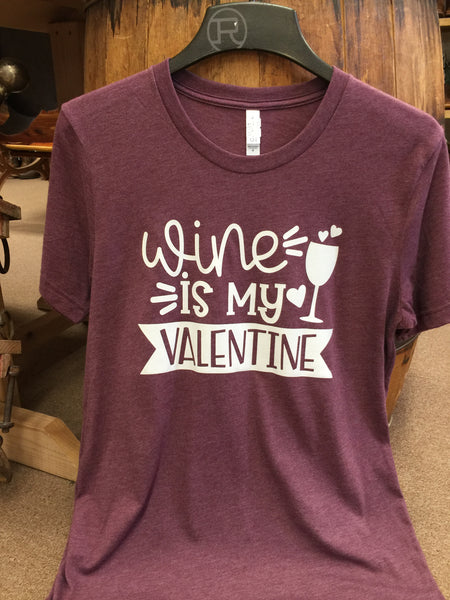 "Women's - ""Wine Is My Valentine"" Ladies T-shirt - T-SHIRT - Mock Brothers Saddlery and Western Wear"