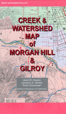 Creek & Watershed Map of Morgan Hill & Gilroy - Oakland Museum of California Store