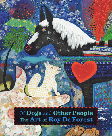 Of Dogs and Other People: The Art of Roy De Forest