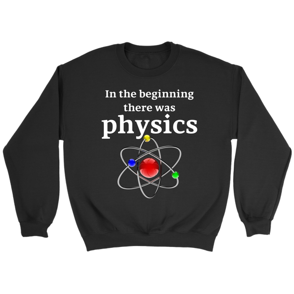 GearLogic - Science Jewelry & Science Shirts | In the Beginning, There was Physics Sweatshirt