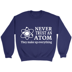 GearLogic - Science Jewelry & Science Shirts | Never Trust an Atom Sweatshirt