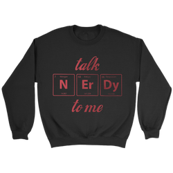 GearLogic - Science Jewelry & Science Shirts | Talk Nerdy To Me Sweatshirt