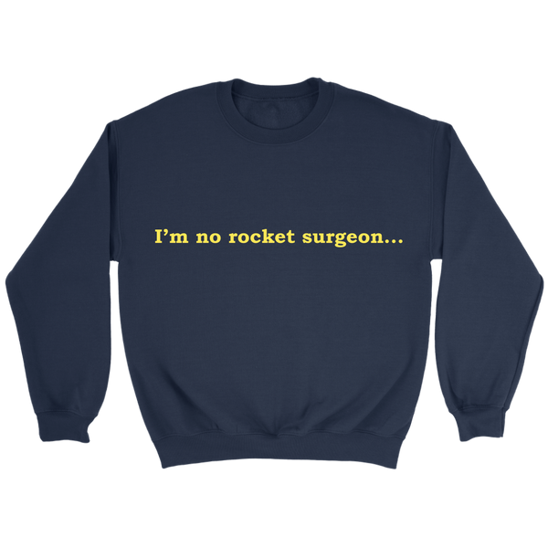 GearLogic - Science Jewelry & Science Shirts | I'm No Rocket Surgeon Sweatshirt