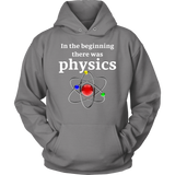 GearLogic - Science Jewelry & Science Shirts | In the Beginning, There was Physics Hoodie