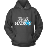 GearLogic - Science Jewelry & Science Shirts | Physics gives me a Hadron  Hoodie