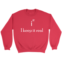GearLogic - Science Jewelry & Science Shirts | I keep it real Sweatshirt