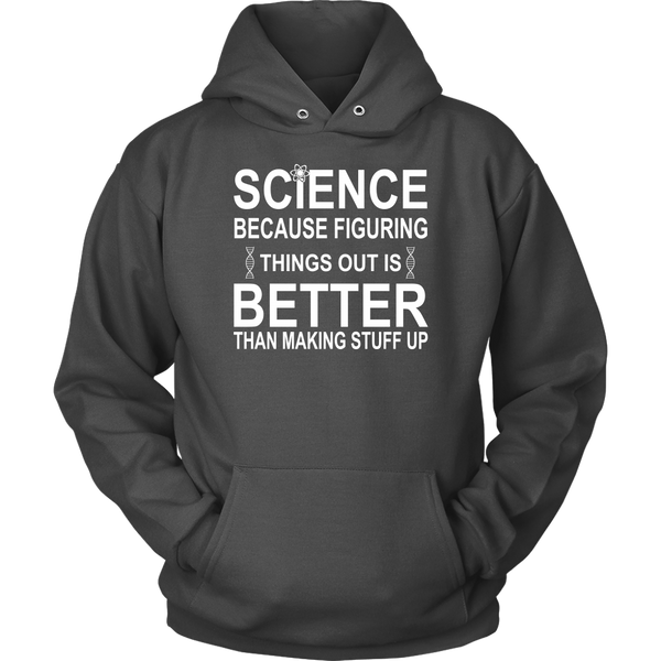 GearLogic - Science Jewelry & Science Shirts | Science is Better than Making Stuff Up Hoodie