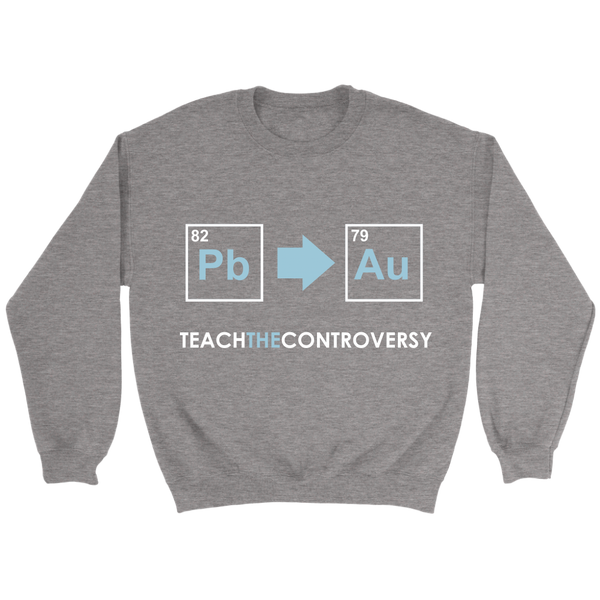 GearLogic - Science Jewelry & Science Shirts | Teach the Alchemy Controversy Sweatshirt