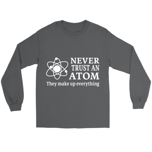GearLogic - Science Jewelry & Science Shirts | Never Trust an Atom Long Tee