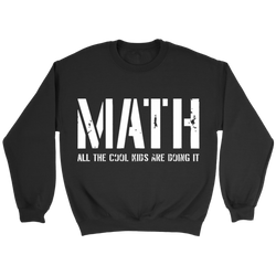 GearLogic - Science Jewelry & Science Shirts | Math - All the Cool Kids are Doing It Sweatshirt