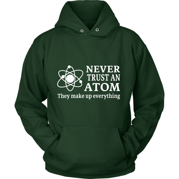 GearLogic - Science Jewelry & Science Shirts | Never Trust an Atom Hoodie