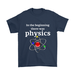 GearLogic - Science Jewelry & Science Shirts | In the Beginning, There was Physics T-Shirt