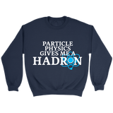 GearLogic - Science Jewelry & Science Shirts | Physics Gives me a Hadron Sweatshirt