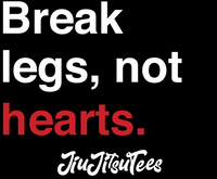 Break legs, not hearts.