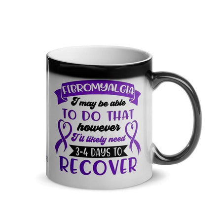 """I May Be Able to Do That"" Fibromyalgia Glossy Magic Mug The Awareness Expo Fibromyalgia"