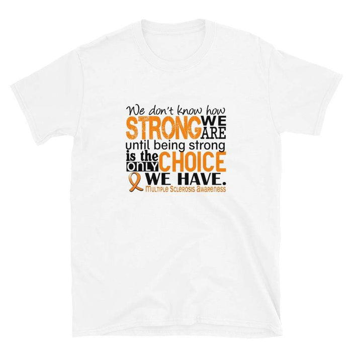 We Don't Know How Strong We Are...MS Shirt The Awareness Expo Multiple Sclerosis