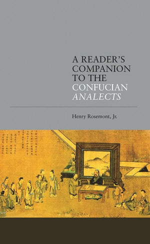 A Reader's Companion to the Confucian Analects By Henry Rosemont - The Ru Store