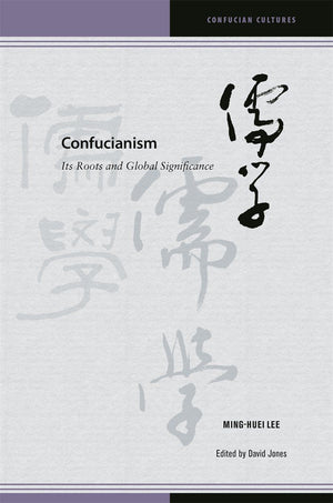 Confucianism: Its Roots and Global Significance By Ming-huei Lee - The Ru Store