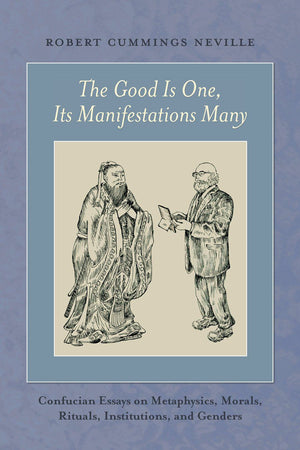 The Good Is One, Its Manifestations Many by Robert Cummings Neville - The Ru Store