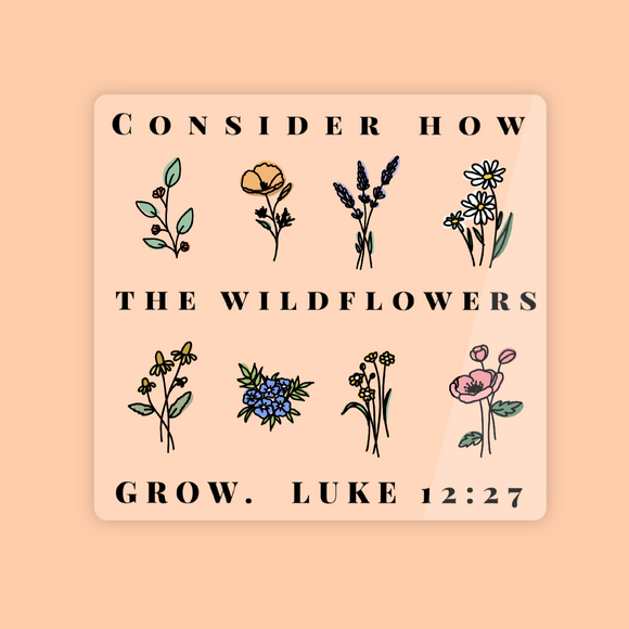 Consider How the Wildflowers Grow Clear Vinyl Sticker | FREE SHIPPING