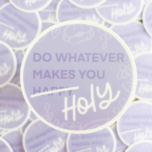 Do Whatever Makes You Holy Sticker | Free Shipping!