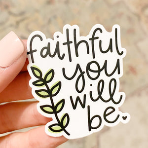 Faithful You Will Be Sticker (FREE SHIPPING!)