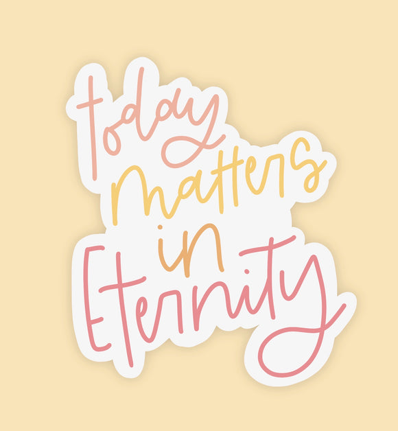 Today Matters in Eternity Vinyl Sticker (FREE SHIPPING!)