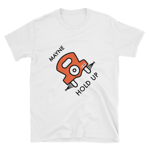 MAYNE HOLD UP! I Love 3W Short-Sleeve Unisex T-Shirt