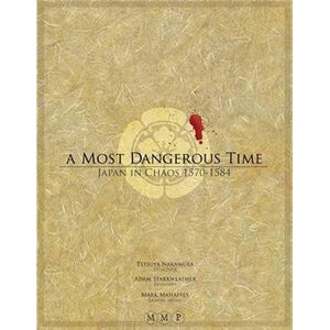 A Most Dangerous Time Japan in Chaos, 1570-1584