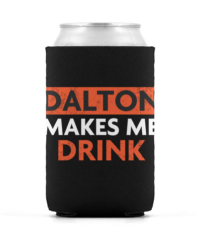 Dalton Makes Me Drink Beer Koozie