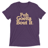 Fuh Goetta Bout It. (5 Color Options)
