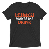 Dalton Makes Me Drink (3 Color Options)