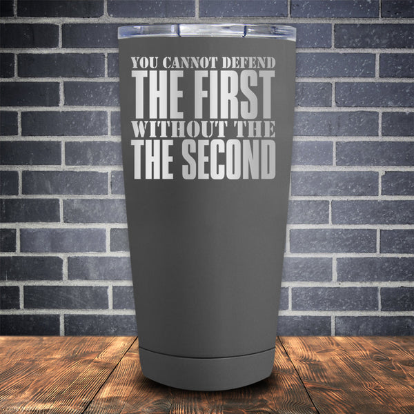 Cant Defend the First Without the Second Laser Etched Tumbler