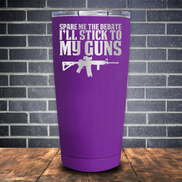 Spare the Debate I'll Stick to My Guns Laser Etched Tumbler