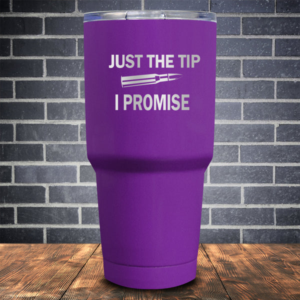 Just the Tip I Promise Laser Etched Tumbler