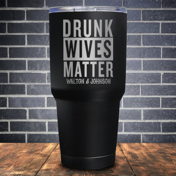 Drunk Wives Matter Laser Etched Tumbler