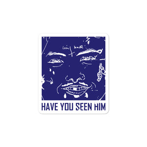 HAVE YOU SEEN HIM sticker