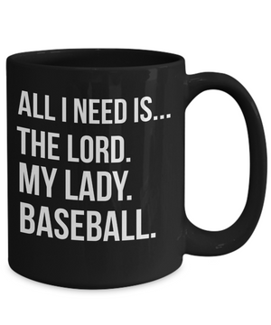 All I Need Is The Lord, My Lady, Baseball Mug