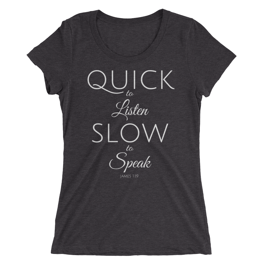 Quick to Listen, Slow to Speak Ladies' Triblend T-shirt