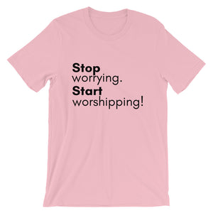 Stop Worrying, Start Worshipping T-Shirt