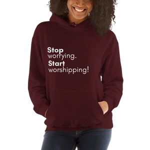 Stop Worrying. Start Worshipping Hoodie