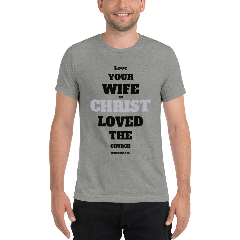 Love Your Wife As Christ Loved The Church Triblend T-shirt
